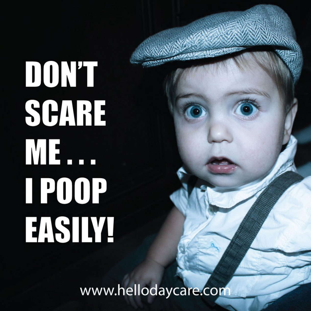 Don't Scare Me...I Poop Easily!