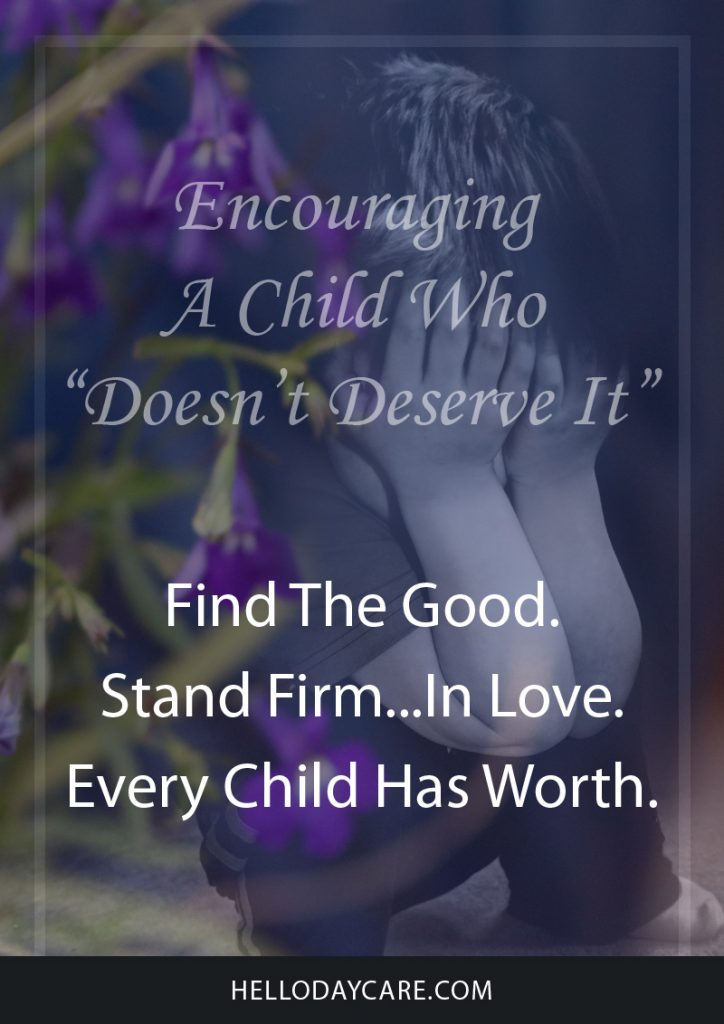 Encouraging A Child Who Doesn't Deserve It