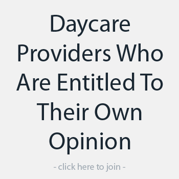 Daycare Providers Who Are Entitled To Their Own Opinion