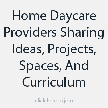 Home Daycare Providers Sharing Ideas, Projects, Spaces, And Curriculum