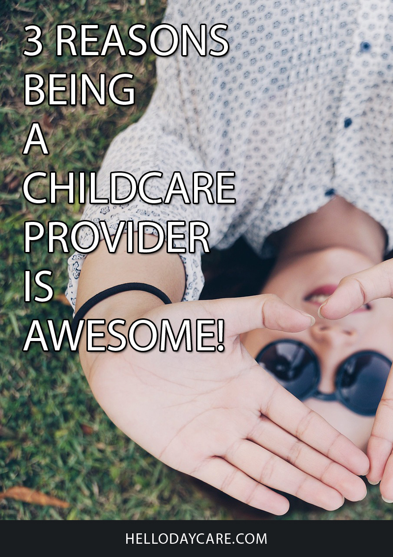 3 Reasons Being a Childcare Provider is Awesome