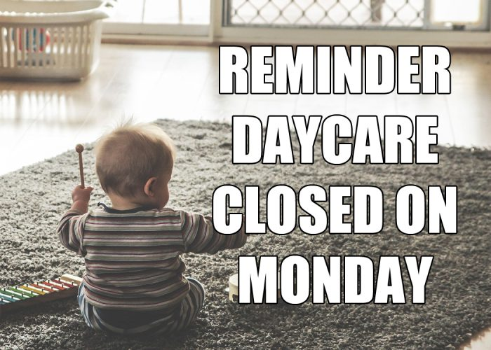 Reminder daycare closed on Monday